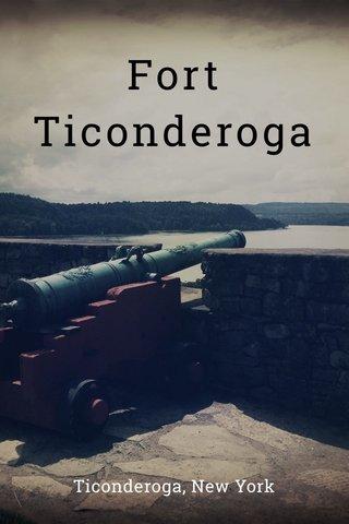 Fort Ticonderoga Ticonderoga, New York