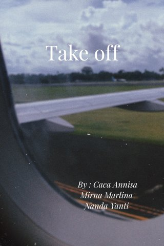 Take off By : Caca Annisa Mirna Marlina Nanda Yanti