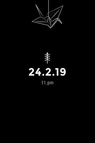 24.2.19 11.pm