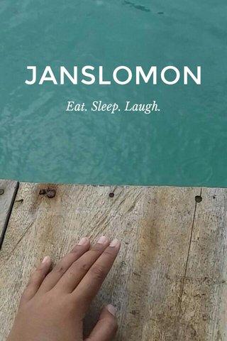 JANSLOMON Eat. Sleep. Laugh.