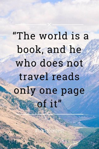 """""""The world is a book, and he who does not travel reads only one page of it"""" #crestcontest"""