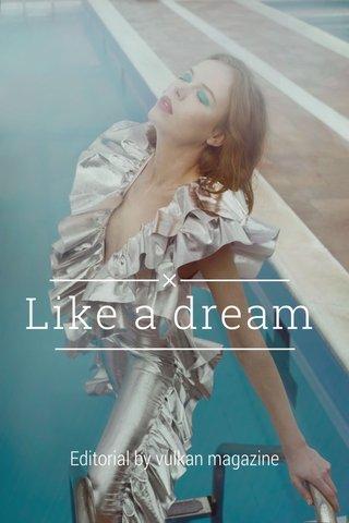Like a dream Editorial by vulkan magazine