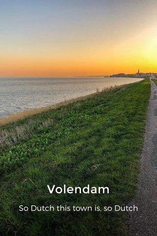 Volendam So Dutch this town is, so Dutch