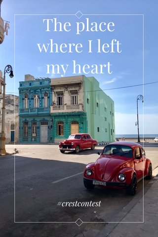 The place where I left my heart #crestcontest