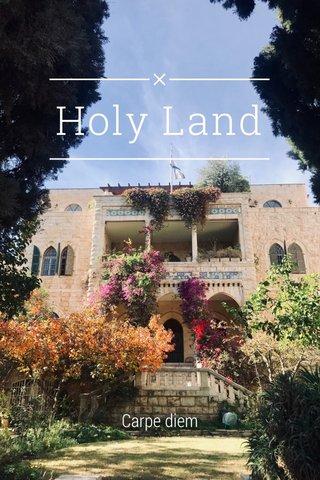 Holy Land Carpe diem
