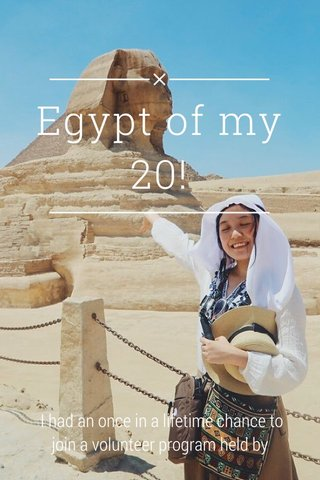 Egypt of my 20! I had an once in a lifetime chance to join a volunteer program held by AIESEC FTU HANOI (Vietnam).