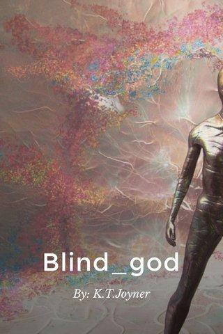 Blind_god By: K.T.Joyner