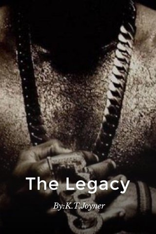 The Legacy By:K.T.Joyner