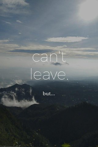 can't leave. but...