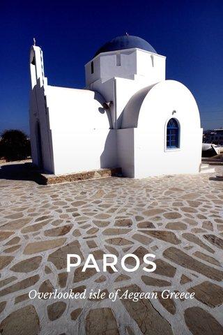 PAROS Overlooked isle of Aegean Greece