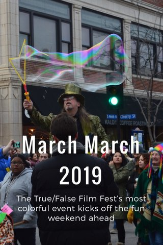 March March 2019 The True/False Film Fest's most colorful event kicks off the fun weekend ahead