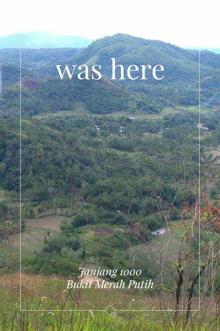 was here Janjang 1000 Bukit Merah Putih