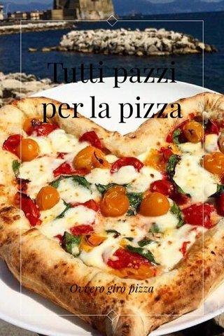Tutti pazzi per la pizza Ovvero giro pizza