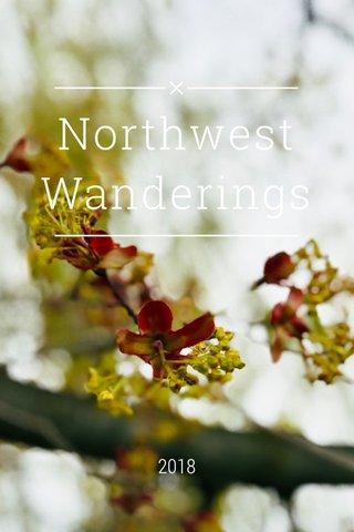 Northwest Wanderings 2018