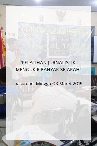 """PELATIHAN JURNALISTIK MENGUKIR BANYAK SEJARAH"" pasuruan, Minggu 03 Maret 2019"