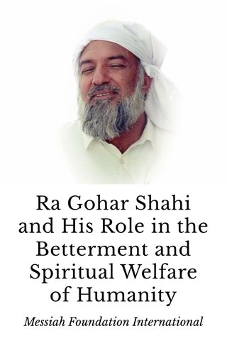 Ra Gohar Shahi and His Role in the Betterment and Spiritual Welfare of Humanity Messiah Foundation International