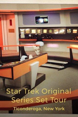 Star Trek Original Series Set Tour Ticonderoga, New York