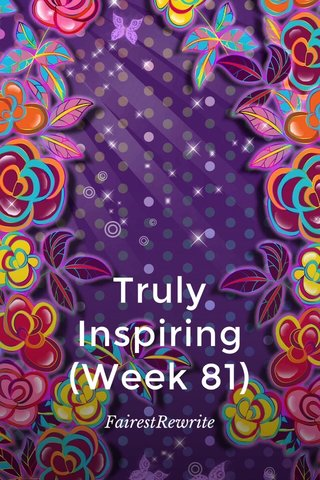 Truly Inspiring (Week 81) FairestRewrite