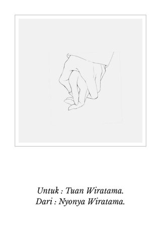 Untuk : Tuan Wiratama. Dari : Nyonya Wiratama.