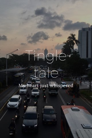 Tingle tale My heart just whispered