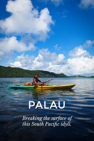 PALAU Breaking the surface of this South Pacific idyll.