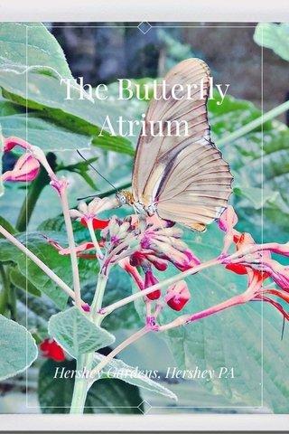 The Butterfly Atrium Hershey Gardens, Hershey PA