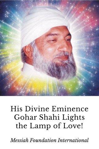 His Divine Eminence Gohar Shahi Lights the Lamp of Love! Messiah Foundation International
