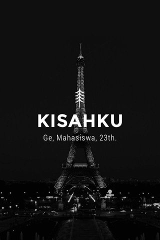 KISAHKU Ge, Mahasiswa, 23th.