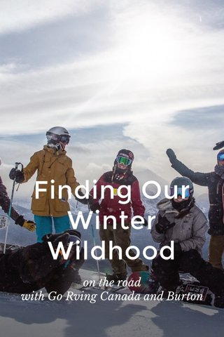 Finding Our Winter Wildhood on the road with Go Rving Canada and Burton