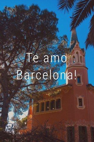 Te amo Barcelona!