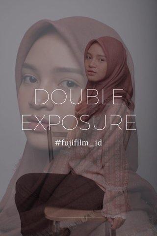 DOUBLE EXPOSURE #fujifilm_id