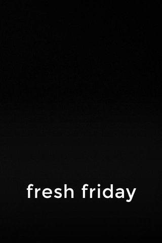 fresh friday