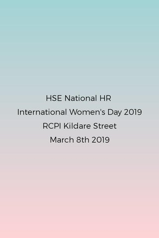 HSE National HR International Women's Day 2019 RCPI Kildare Street March 8th 2019