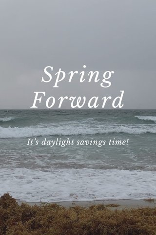 Spring Forward It's daylight savings time!