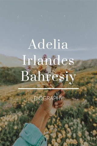 Adelia Irlandes Bahresiy BIOGRAPHY