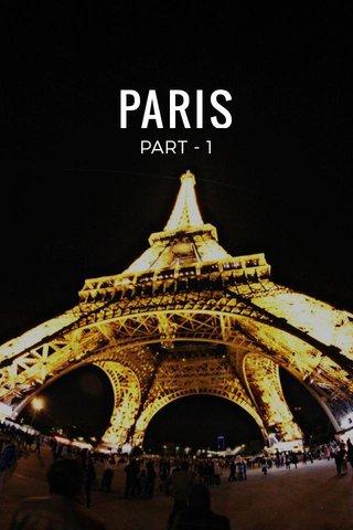 PARIS PART - 1