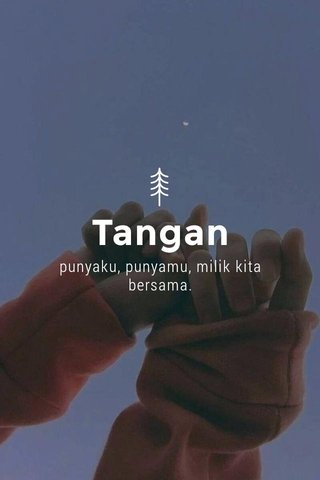 Tangan punyaku, punyamu, milik kita bersama.