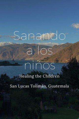 Sanando a los niños Healing the Children San Lucas Tolimán, Guatemala