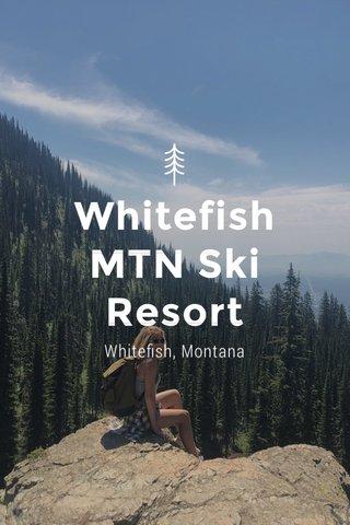 Whitefish MTN Ski Resort Whitefish, Montana