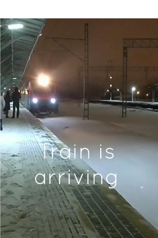 Train is arriving