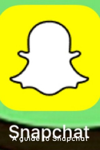 A guide to Snapchat
