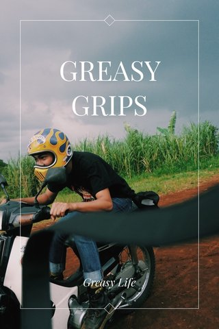 GREASY GRIPS Greasy Life