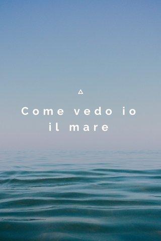 Come vedo io il mare