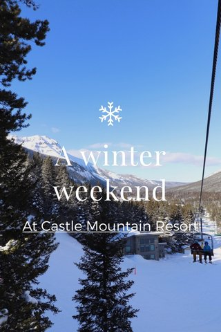 A winter weekend At Castle Mountain Resort