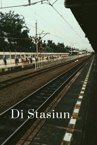 Di Stasiun.