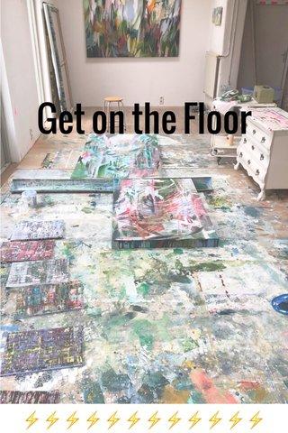 Get on the Floor ⚡️⚡️⚡️⚡️⚡️⚡️⚡️⚡️⚡️⚡️⚡️⚡️
