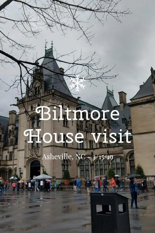Biltmore House visit Asheville, NC - 3/15/19