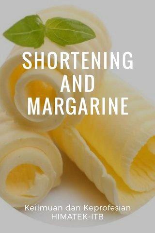 SHORTENING AND MARGARINE Keilmuan dan Keprofesian HIMATEK-ITB