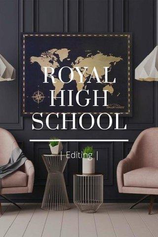 ROYAL HIGH SCHOOL | Editing |