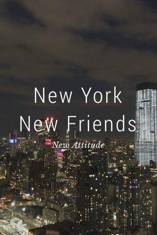 New York New Friends New Attitude
